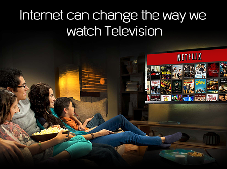 INTERNET CAN CHANGE THE WAY WE WATCH TELEVISION