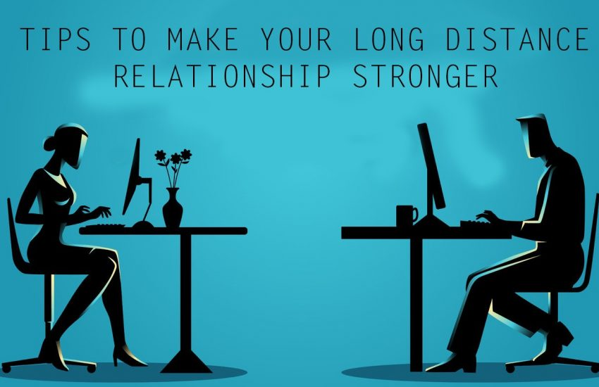 Tips to make your long distance relationship stronger